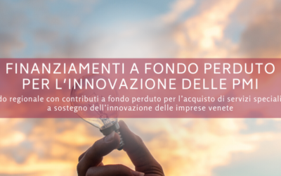 Finanziamenti a fondo perduto per l'innovazione delle PMI del Veneto