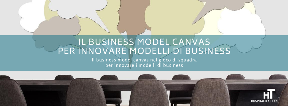business model canvas, Il business model canvas per innovare modelli di business, Hospitality Team, Hospitality Team