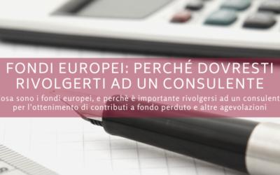 Fondi Europei: perché dovresti rivolgerti ad un consulente per l'ottenimento di agevolazioni