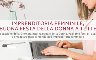 Imprenditoria femminile, buona Festa della Donna a tutte