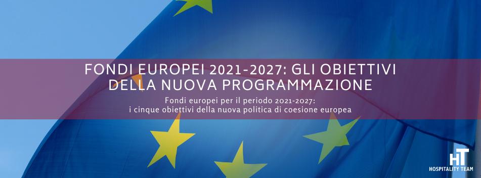fondi europei, Fondi europei 2021-2027: gli obiettivi della nuova programmazione, Hospitality Team, Hospitality Team
